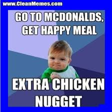 Happy Meal Meme - chicken meme go to mcdonalds get happy meal extra chicken nugget