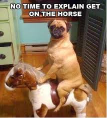 No Time To Explain Meme - 22 meme internet no time to explain get on the horse
