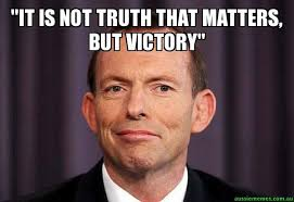 Truth Meme - it is not truth that matters but victory tony abbott meme