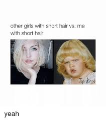 Short Hair Meme - 25 best memes about girls with short hair girls with short