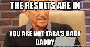 Maury Meme Generator - the results are in you are not tara s baby daddy maury povich