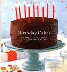 birthday cakes recipes and memories from celebrated bakers