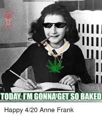 Anne Frank Memes - today im gonnanget so baked happy 420 anne frank baked meme on me me