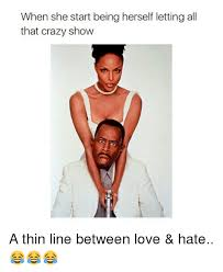 Love Hate Meme - when she start being herself letting all that crazy show a thin
