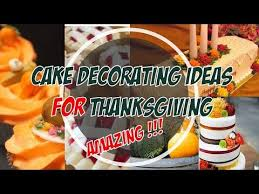 Thanksgiving Cake Decorating Ideas Thanksgiving Cakes Youtube Com