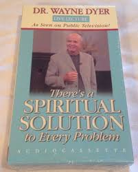 there u0027s a spiritual solution to every problem by wayne dyer