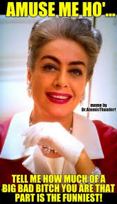 Sassy Meme - you re the shit all right joan crawford meme by dr atomic