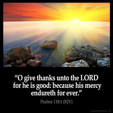 psalms 118 1 kjv o give thanks unto the lord for he is