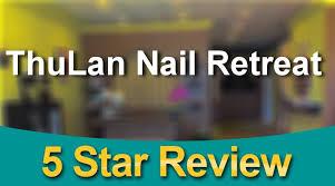 thulan nail retreat west hartford great 5 star review by barbara v