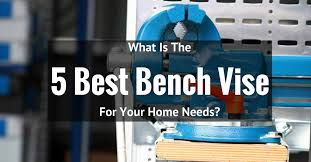 Mechanics Bench Vise Best Bench Vise Top 5 Bench Vise Reviews 2016