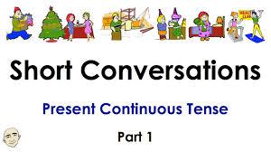 present continuous tense part 1 easy english conversation