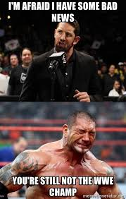 Bad News Barrett Meme - i m afraid i have some bad news you re still not the wwe ch