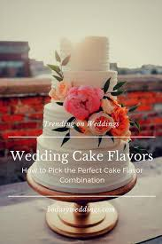 wedding cake flavor ideas wedding cake flavors how to the cake flavor combo