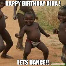 Dance Memes - happy birthday gina lets dance meme third world success kid
