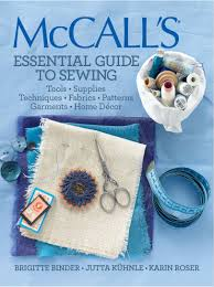 mccall u0027s essential guide to sewing tools supplies techniques