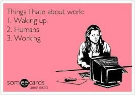 Funny Memes About Work - things i hate about work funny memes