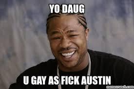 Gay Memes - as fuck austin