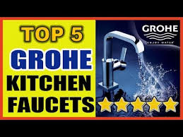 Grohe Kitchen Faucet Warranty Top 5 Grohe Kitchen Faucets Kitchen Faucets Reviews Youtube