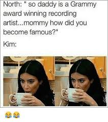 Grammy Memes - north so daddy is a grammy award winning recording artistmommy how
