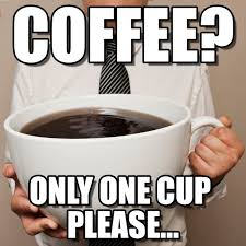 just one cup funny coffee meme
