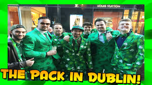 st patrick u0027s day in dublin ireland w the pack youtube
