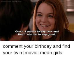 Mean Girl Meme - abou tas even tumblrcom grool i meant to say cool and then i started