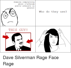 Dave Silverman Meme - someone complaining about r atheism andor atheists in general this