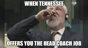 Search For Memes - tennessee football coaching search album on imgur