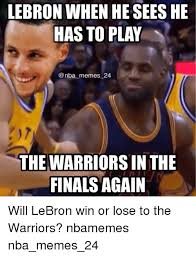 Nba Memes - lebron when he sees he has to play nba memes 24 the warriors in the