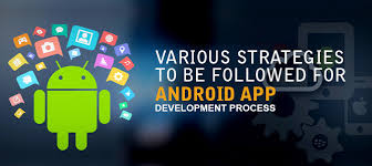 android apps development various strategies to be followed for android app development