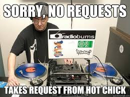 Meme Dj - sorry no requests takes request from hot chick scumbag dj quickmeme