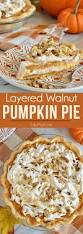 pies for thanksgiving layered walnut pumpkin pie recipe easy recipes thanksgiving