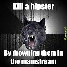 Hipster Dog Meme - how to kill a hipster meme by bschreff memedroid