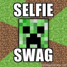 Creeper Meme Generator - selfie swag minecraft creeper meme generator minecreeper