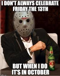 Funny Friday The 13th Meme - october 2 for 1 fun imgflip