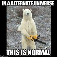 Normal Meme - chainsaw bear meme imgflip