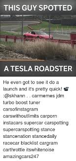 Turbo Car Memes - this guy spotted a tesla roadster he even got to see it do a