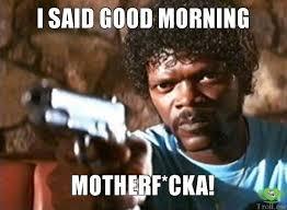 Memes Good Morning - best 25 funny good morning memes ideas on pinterest derp dogs