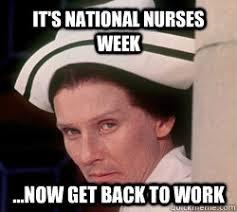 National Nurses Week Meme - national nurses week memes quickmeme