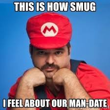 Man Date Meme - this is how smug i feel about our man date supersexymario meme