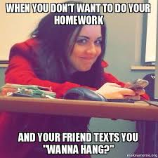 Do Your Meme - when you don t want to do your homework and your friend texts you