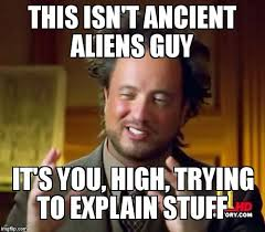 Ancient Alien Guy Meme - ancient aliens meme imgflip