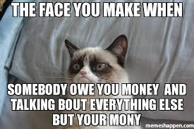 Make Money From Memes - the face you make when somebody owe you money and talking bout