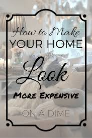 how to make your home look more expensive on a dime creative