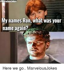 Ron Meme - marvelousokes my names ron what was your name again here we go