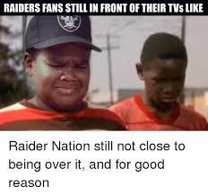 Raiders Fans Memes - raiders fans still in frontof their tvs like raider nation still