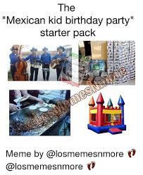 Mexican Birthday Meme - the mexican kid birthday party starter pack meme by birthday