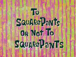 to squarepants or not to squarepants transcript encyclopedia