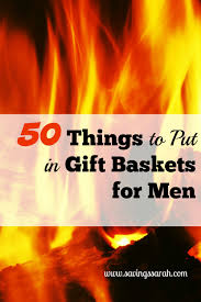 gift baskets for men 50 things to put in gift baskets for men earning and saving with