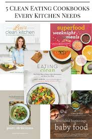 5 clean eating cookbooks you need in your kitchen gourmande in